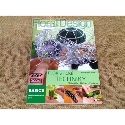 Floristické techniky - Materiály, nářadí, postupy - Karl-Michael Haake