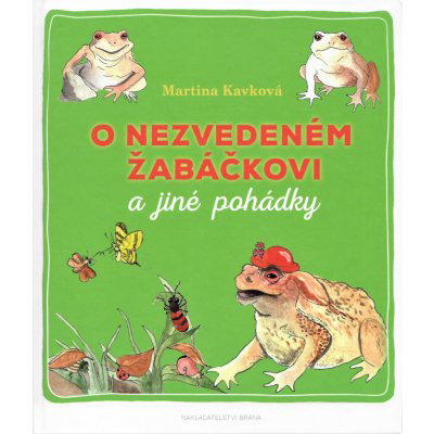 O nezvedeném žabáčkovi a jiné pohádky - Martina Kavková