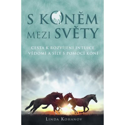 S koněm mezi světy. Cesta k rozvíjení intuice, vědomí a síly s pomocí koní - Linda Kohanov