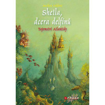 Sheila, dcera delfínů: Tajemství Atlantidy - Aroldová Marliese