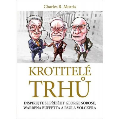 Krotitelé trhů - Morris Charles R.