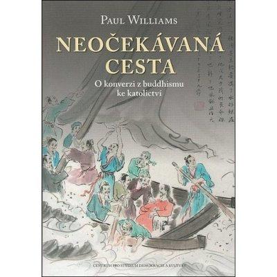 Neočekávaná cesta -- O konverzi z buddhismu ke katolickému křesťanství - Williams Paul