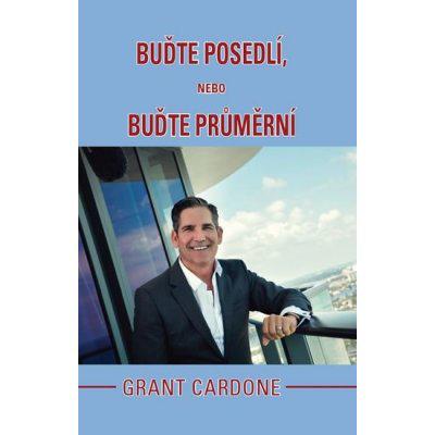 Buďte posedlí, nebo buďte průměrní - Cardone Grant