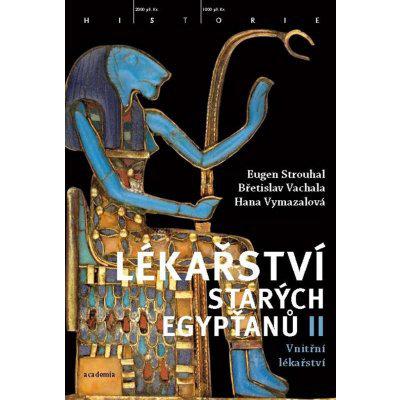 Lékařství starých Egypťanů II - Vnitřní lékařství - Hana Vymazalová