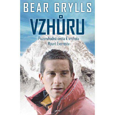 Vzhůru - Pozoruhodná cesta k vrcholu Mount Everestu - Grylls Bear