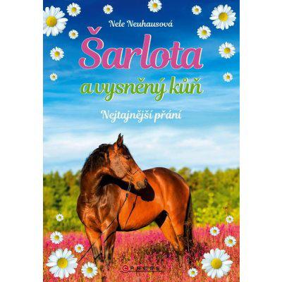 Šarlota a vysněný kůň 1 - Nejtajnější přání - Neuhausová Nele
