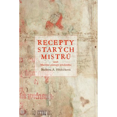 Recepty starých mistrů aneb malířské postupy středověku – Hřebíčková Barbora A.