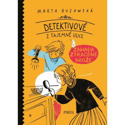 Detektivové z Tajemné ulice: Záhada zmizelé brože - Marta Guzowská
