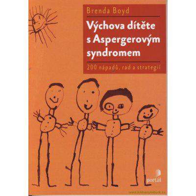 Výchova dítěte s Aspergerovým syndromem. 200 nápadů, rad a strategií - Brenda Boyd