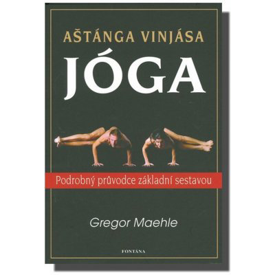Aštánga vinjása jóga - Podrobný průvodce základní sestavou - Maehle Gregor