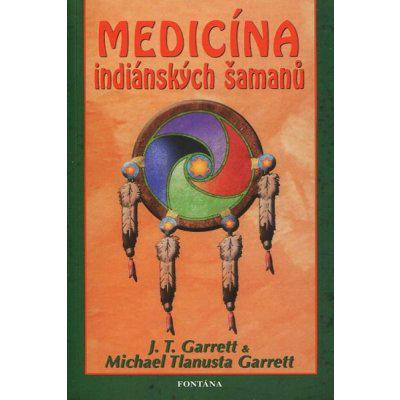 Medicína indiánských šamanů - J. T. Garrett, Michael Tlanusta Garrett