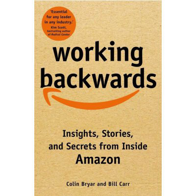 Working Backwards : Insights, Stories, and Secrets from Inside Amazon