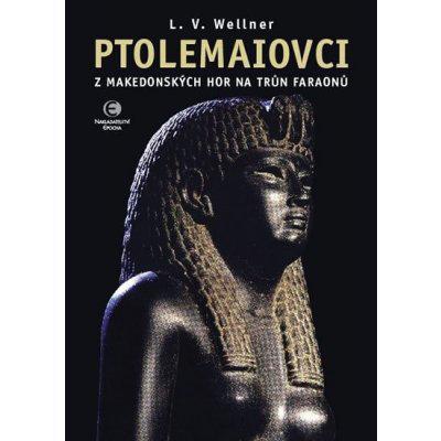 Ptolemaiovci - Z makedonských hor na trůn faraonů - Wellner Luděk