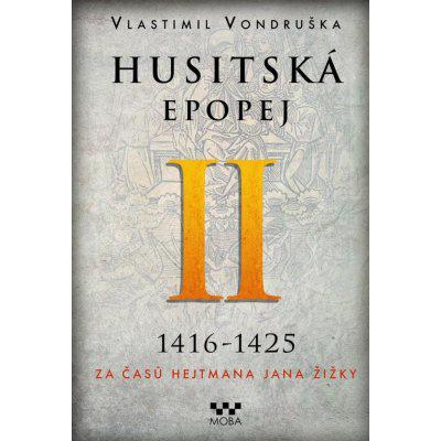 Husitská epopej II. 1416-1425 - Za časů hejtmana Jana Žižky - Vlastimil Vondruška