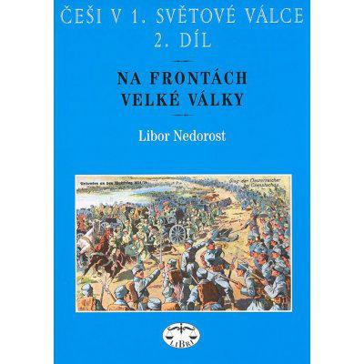 Češi v 1. světové válce, 2. díl Libor Nedorost