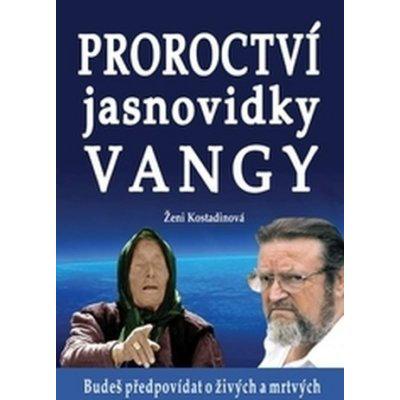 Ženi Kostadinová: Proroctví jasnovidky Vangy