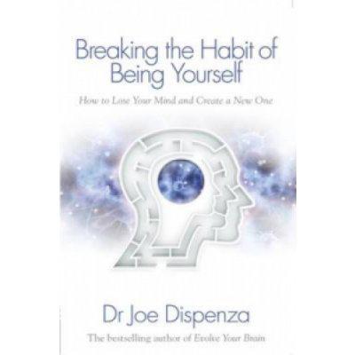 J. Dispenza - Breaking the Habit of Being Yourself