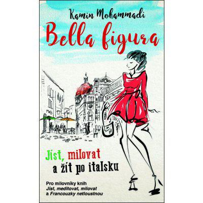 Bella Figura: Jíst, milovat a žít po italsku - Mohammadi Kamin