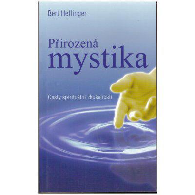 Přirozená mystika -- Cesty spirituální zkušenosti - Hellinger Bert