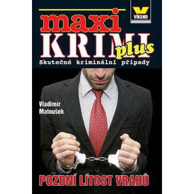 Maxikrimi plus - Pozdní lítost vrahů Kniha - Matoušek Vladimír