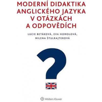 Moderní didaktika anglického jazyka v otázkách a odpovědích - Lucie Betáková, Eva Homolová, Milena Štulrajterová