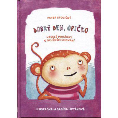 Dobrý den, opičko - Veselé pohádky o slušném chování - Peter Stoličný