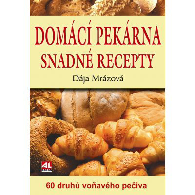 Domácí pekárna snadné recepty 60 druhů voňavého pe - Mrázová Dája
