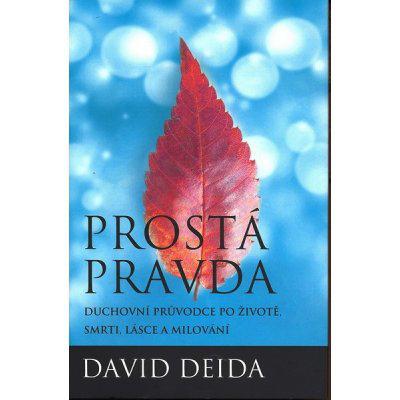 Prostá pravda - Duchovní průvodce po životě, smrti, lásce a milování - Deida David