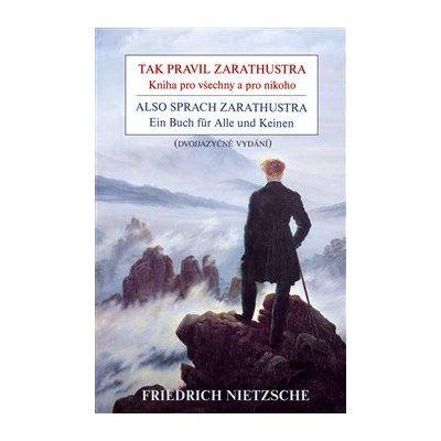 Tak pravil Zarathustra - Kniha pro všechny a pro nikoho / Also sprach Zarathustra - Ein Buch für Alle und Keinen - Friedrich Nietzsche