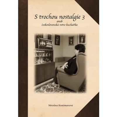 S trochou nostalgie 3 aneb československá retro kuchařka - Miroslava Kuntzmannová