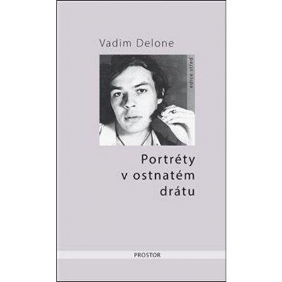 Portréty v ostnatém drátu - Delone Vadim