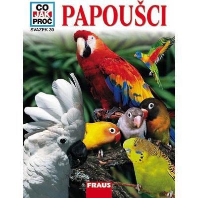 Papoušci - Co,Jak,Proč? - Svazek 30 - An Deimer-Schütte