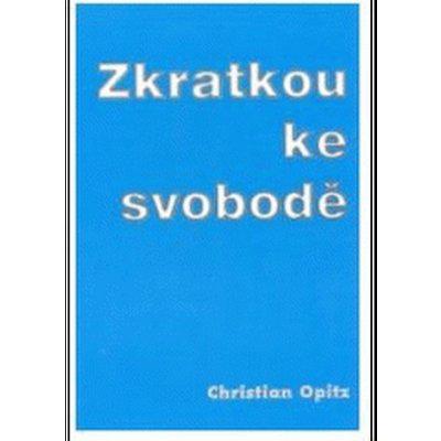 Zkratkou ke svobodě - Christian Opitz