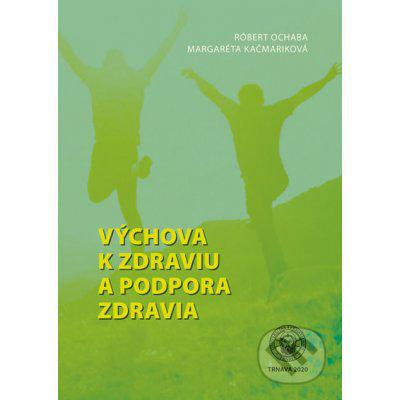 Výchova k zdraviu a podpora zdravia - Margaréta Kačmariková, Róbert Ochaba