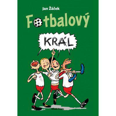 Fotbalový král - Jan Žáček, Pavel Kučera ilustrátor