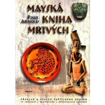 Mayská kniha mrtvých -- Překlad a výklad pařížského kodexu - Paul Arnold